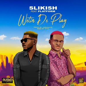 Slikish - Wetin Dey Play ft Platform