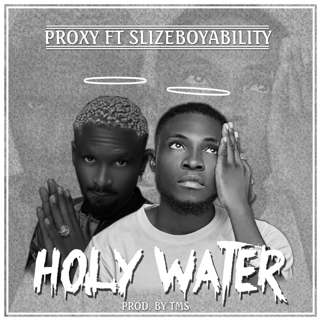 Proxy – Holy Water ft Slizeboy Ability