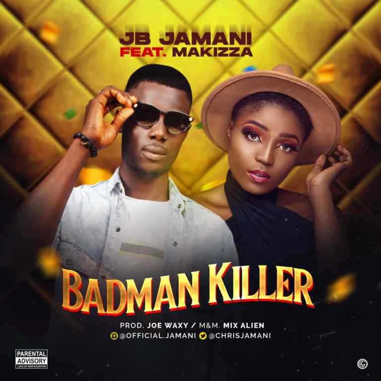 JB Jamani - Badman Killer Ft Makizza (Prod. Joe Waxy)