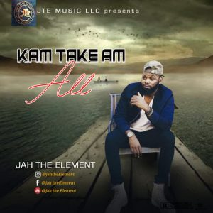 Jah The Element - Kam Take Am All