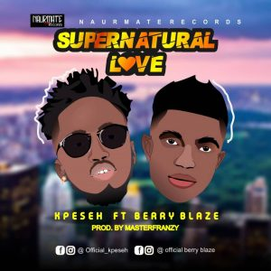 Kpeseh – Super Natural Love Ft Berry Blaze lyrics