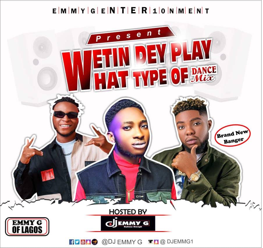DJ Emmy G-Wetin Dey Play What Type Of Dance mixtape