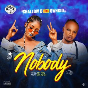 Shallow B - Nobody Ft Ownkid