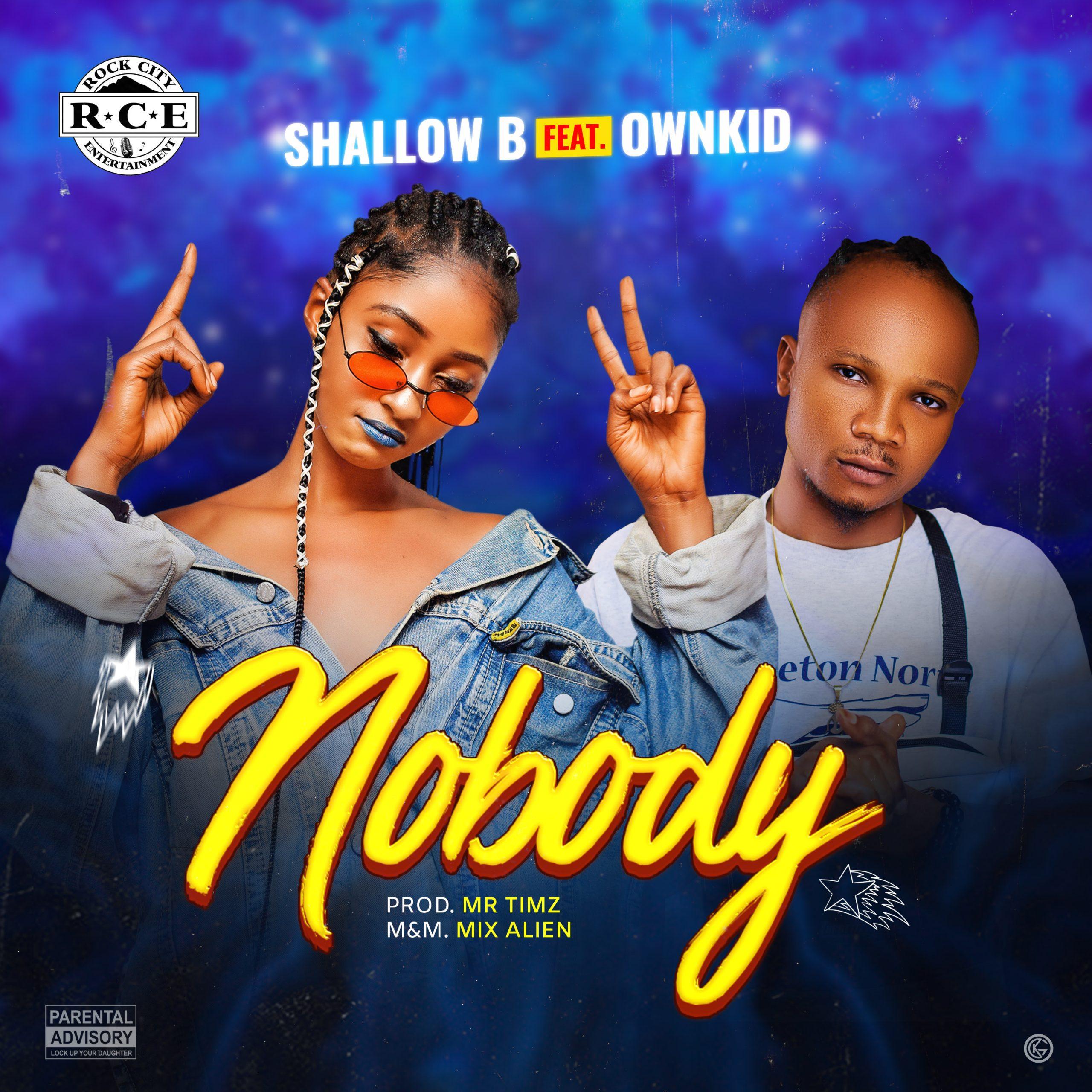 Shallow B - Nobody Ft Ownkid