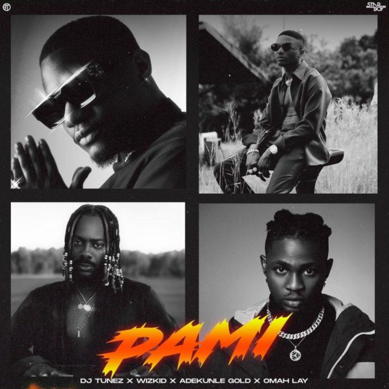 DJ Tunez – Pami ft Wizkid x Adekunle Gold x Omah Lay