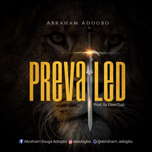 Abraham Adogbo – Prevailed (Prod Dave Kujo)