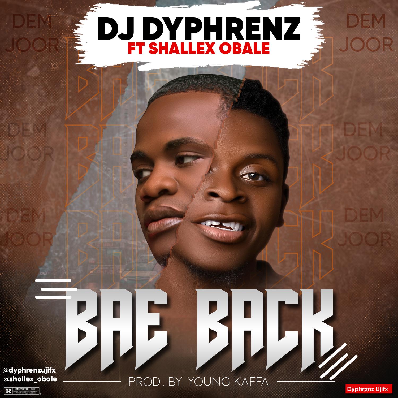 DJ Dyphrenz Ft Shallex Obale - Bae Back