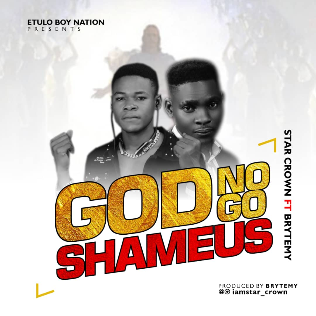 Star Crown - God No Go Shame Us Ft Brytemy