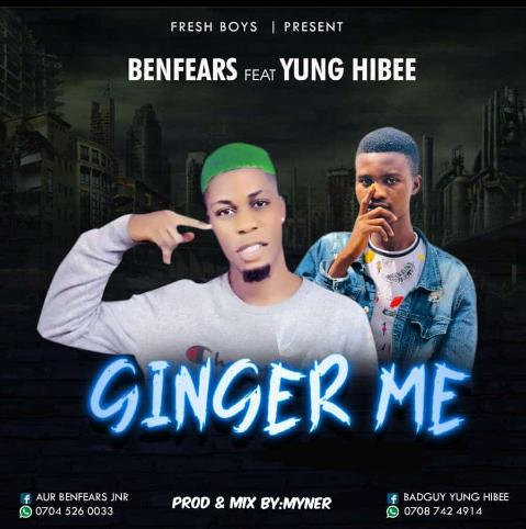 Benfears - Ginger me ft Yung Hibee