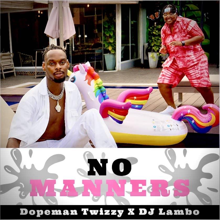 Dopeman Twizzy x Dj Lambo – No Manners