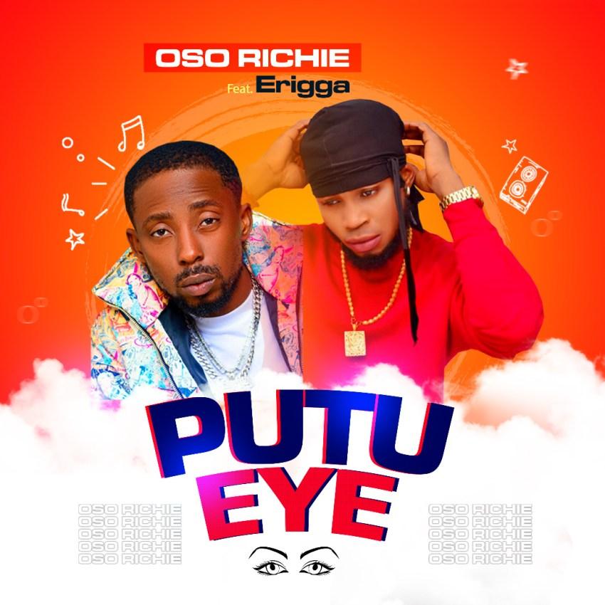 Erigga X Oso Richie – Putu Eye (Prod. Ftone)