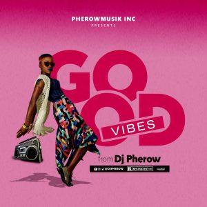 DJ Pherow - Good Vibes Mixtape