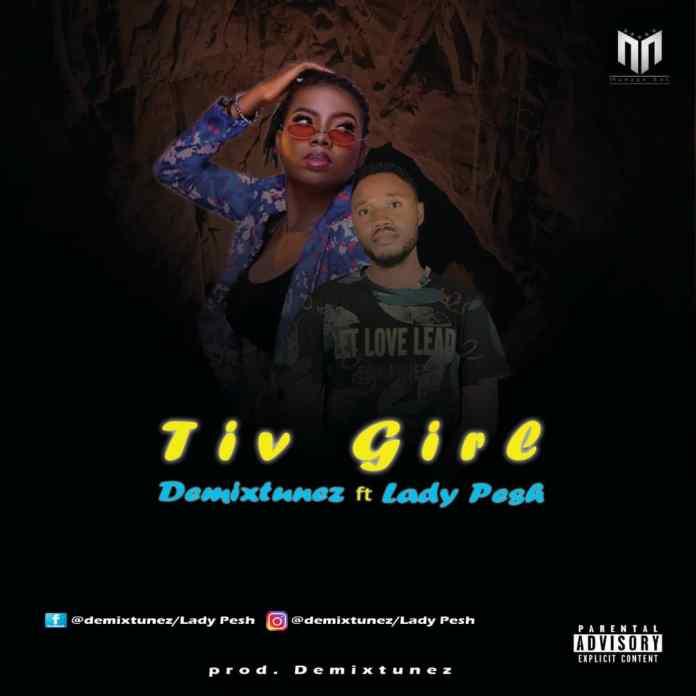 Demixtunez Ft. Lady Pesh – Tiv Girl (Prod. Tune Prince)