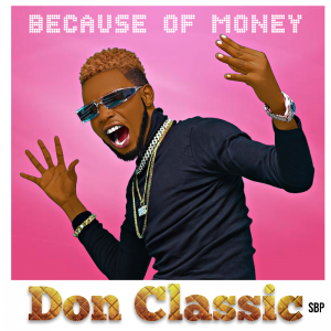 Don Classic - Because Of Money
