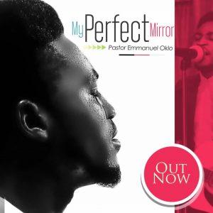Pastor Emmanuel Oklo - My Perfect Mirror