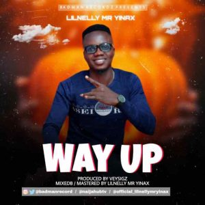 """BadMan Recordz CEO Lilnelly Mr Yinax after the successful release of BEYOND FACTS EP Project is now back with this amazing hip hop tune titled WAY UP as an INTRO to the Upcoming """"GOD IS STILL SAYING SOMETHING"""" Ep which is close to completion. Punches after punches the RAPPER evaluates his Lifestyle and makes his intentions clear.  Download, Listen and Link Up Lilnelly Mr Yinax +2347038928373/ +2348059320736          DOWNLOAD MP3: Lilnelly Mr Yinax – Way Up"""