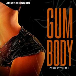 Aristo Ft King Rio - Gum Body