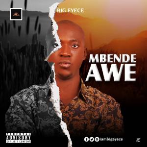 Big Eyece - Mbende Awe