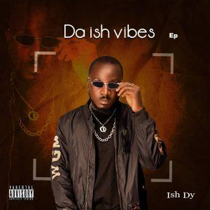 Ish Dy - Da Ish Vibes