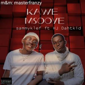 Sammyklef Ft HJ Dahtkid - Kawe MSooye